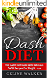 DASH Diet: The DASH Diet Guide with Delicious DASH Recipes for Weight Loss