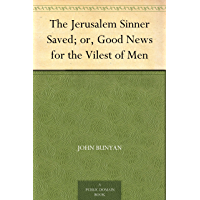 The Jerusalem Sinner Saved; or, Good News for the Vilest of Men (English Edition)