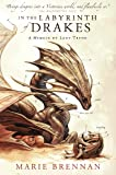 In the Labyrinth of Drakes: A Memoir by Lady Trent (A Natural History of Dragons 4)