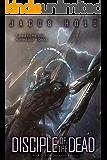 Disciple of the Dead: A Mecha Space Opera Adventure (Seraphim Revival Book 3)