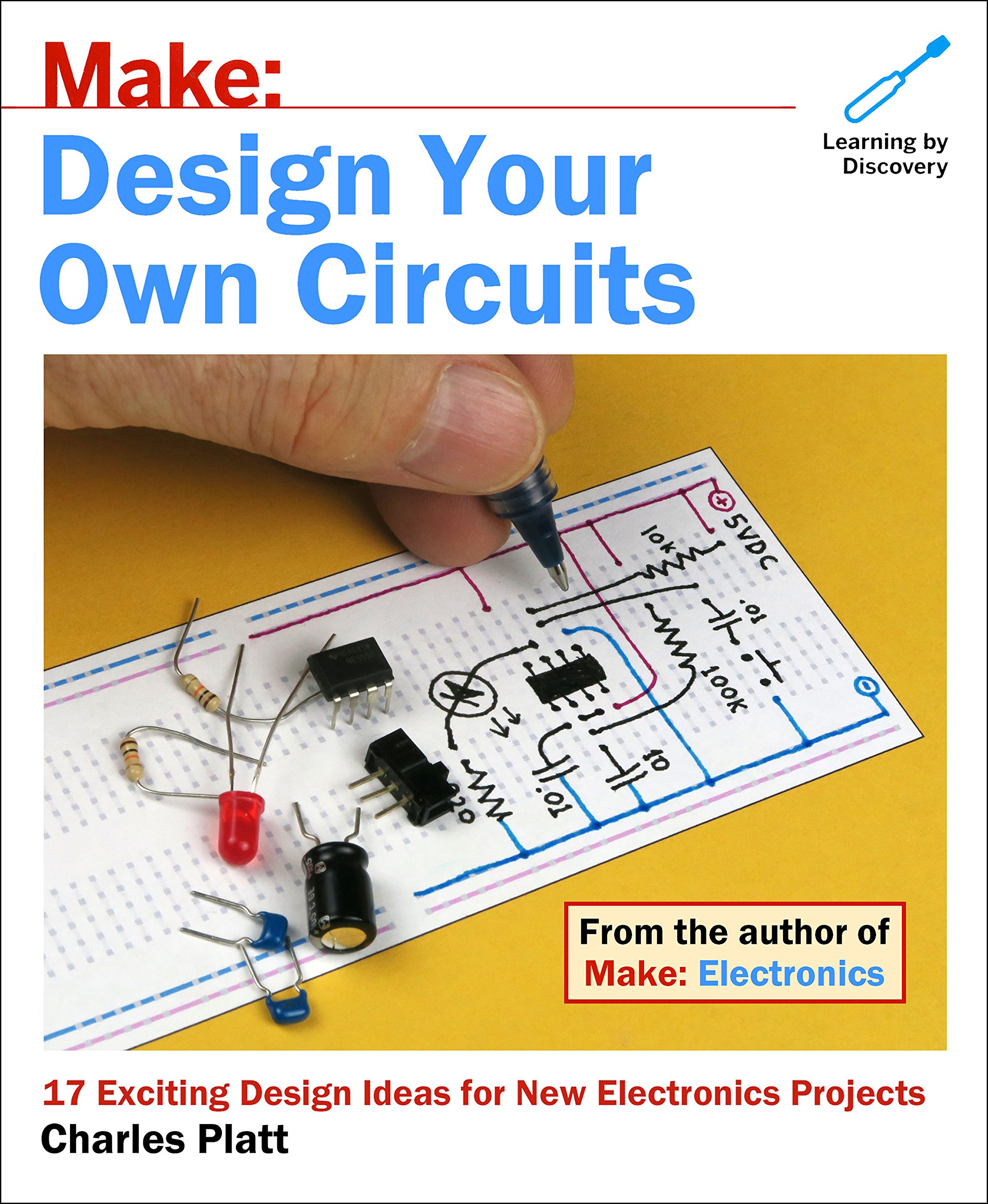 Make Design Your Own Circuits Charles Platt Sound Voice Recorder Circuit Schematic 9781680453331 Books
