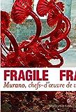 Fragile: Murano, chefs-d'œuvre de verre de la Renaissance au XXIe siècle