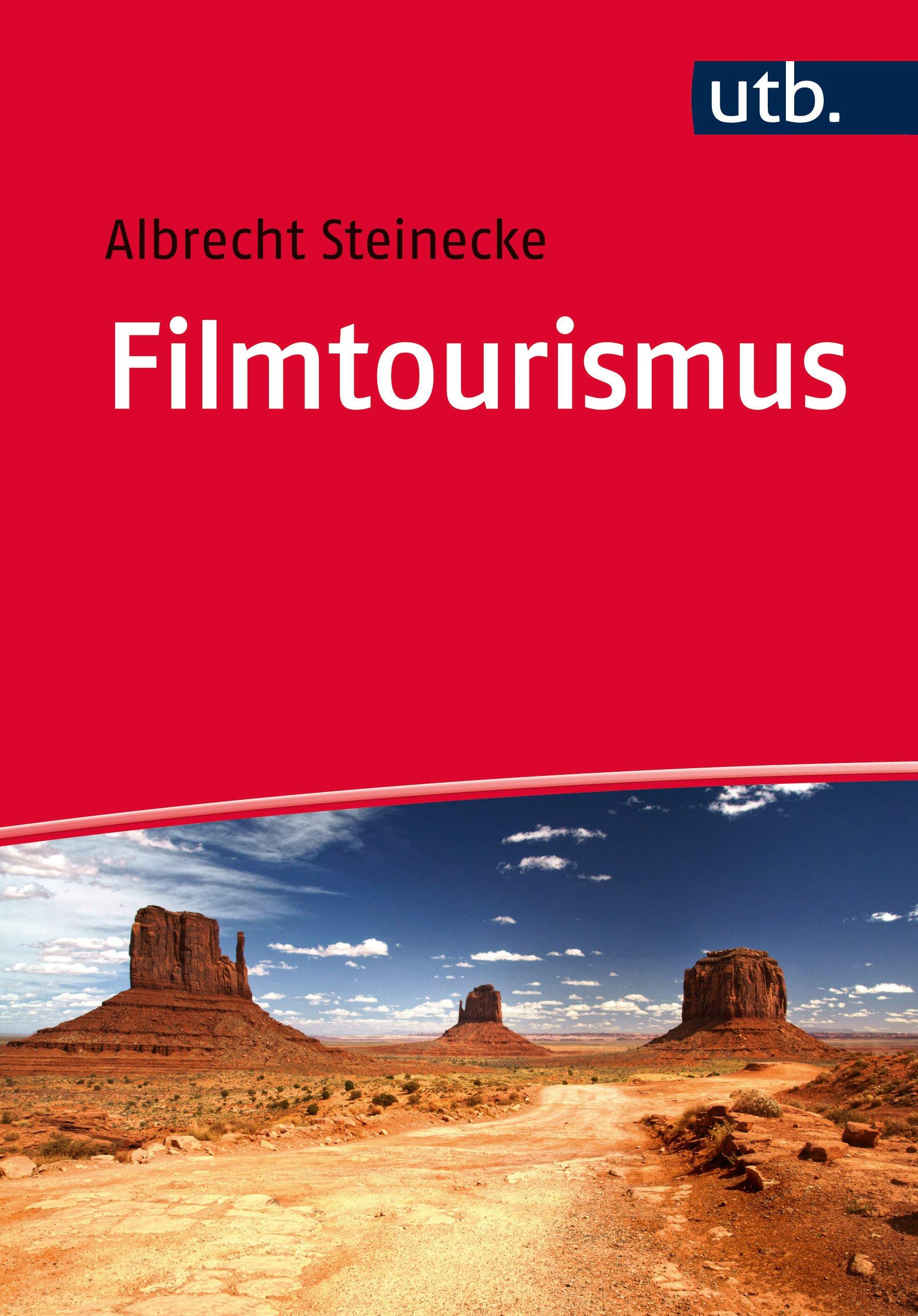 Filmtourismus: Einführung Taschenbuch – 9. Mai 2016 Albrecht Steinecke UTB GmbH 3825246175 Betriebswirtschaft