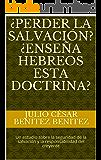 ¿Perder la Salvación? ¿Enseña Hebreos esta doctrina? : Un estudio sobre la seguridad de la salvación y la responsabilidad del creyente (Comentarios biblicos nº 25) (Spanish Edition)