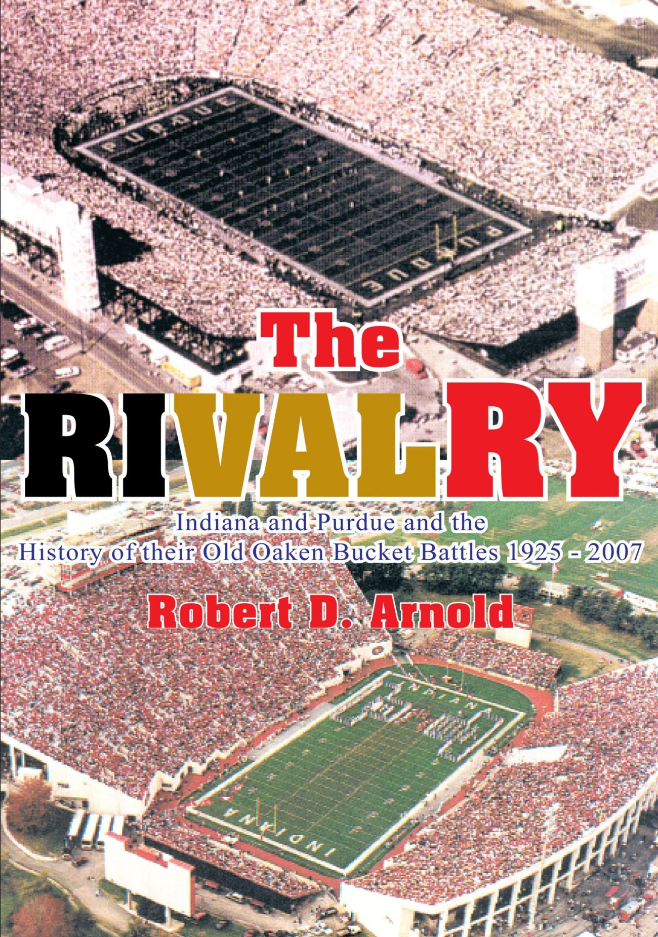 The Rivalry: Indiana and Purdue and the History of their Old Oaken Bucket Battles 1925 - 2007