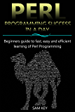 Perl: Programming Success in a Day: Beginners guide to fast, easy, and efficient learning of Perl Programming (Perl, Perl Programming, Programming, Automation, ... HTML5, HTML, HTML Programming, JavaScript)