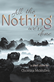 All the Nothing We've Done: A Short Story