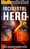 Incidental Hero: International  Conspiracy Thriller