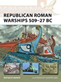 Republican Roman Warships 509–27 BC (New Vanguard)