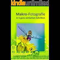 Makro-Fotografie: Einstieg in 5 ganz einfachen Schritten. (German Edition)
