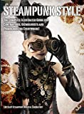 Steampunk Style:The Complete Illustrated Guide for Contraptors, Gizmologists and Primocogglers Everywhere! (Steampunk Oriental Laboratory)