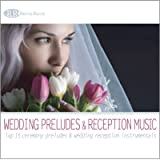 Wedding Preludes & Reception Music: Top 15 Ceremony Preludes & Wedding Reception Instrumentals (Wedding Music for…