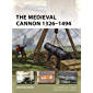The Medieval Cannon 1326–1494 (New Vanguard Book 273)