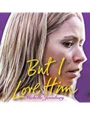 But I Love Him: A True Story of Love, Pain and Domestic Violence