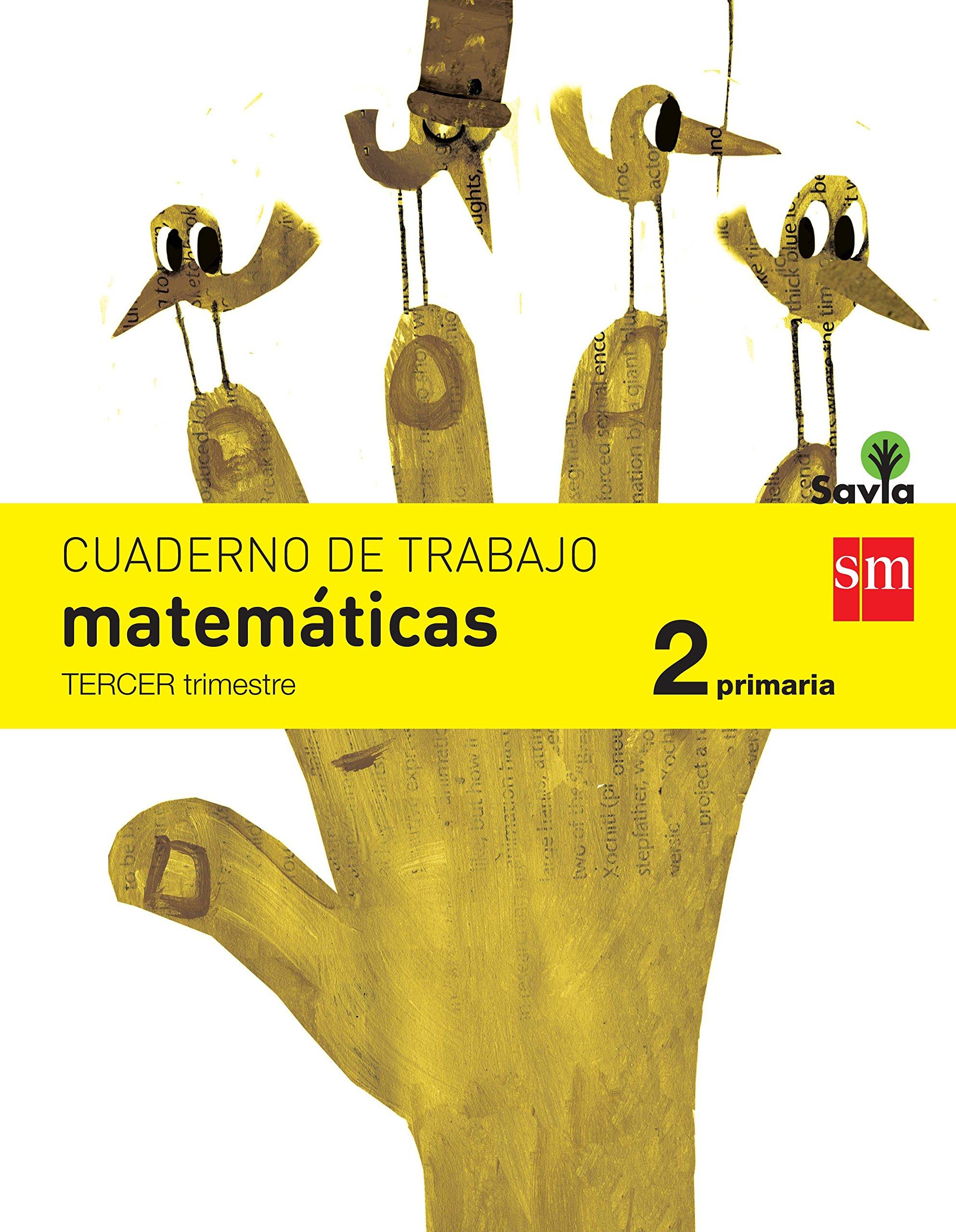 Cuaderno de matemáticas. 2 Primaria, 3 Trimestre. Savia - 9788467578454 Tapa blanda – 1 may 2015 Rosa Modrego Alya Mark Juan Antonio Rocafort Grupo SM Educación