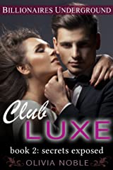 Club Luxe 2: Secrets Exposed (Billionaires Underground : Club Luxe) Kindle Edition