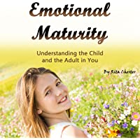 Emotional Maturity: Understanding the Child and the Adult in You
