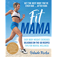 Fit Mama: Get the best body you've ever had - after kids (English Edition)