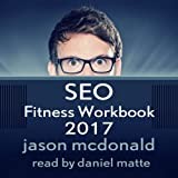 SEO Fitness Workbook, 2017 Edition: The Seven Steps to Search Engine Optimization Success on Google