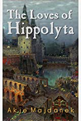 The Loves of Hippolyta Kindle Edition