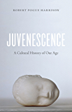 Juvenescence: A Cultural History of Our Age