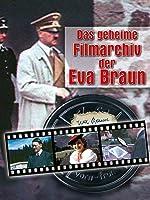 Das geheime Filmarchiv der Eva Braun