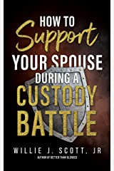 How to Support your Spouse during a Custody Battle Kindle Edition