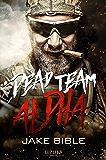 Dead Team Alpha: Endzeit-Thriller (German Edition)
