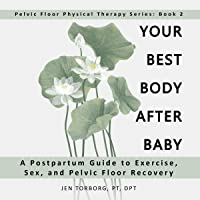 Your Best Body After Baby: A Postpartum Guide to Exercise, Sex, and Pelvic Floor Recovery (Pelvic Floor Physical Therapy Series, Book 2)