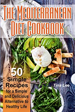 The Mediterranean Diet Cookbook: 50 Simple Recipes for a Simple and Delicious Alternative to Healthy Life
