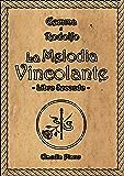 La Melodia Vincolante - Libro Secondo: Il magico mondo del cuore (Armonia)