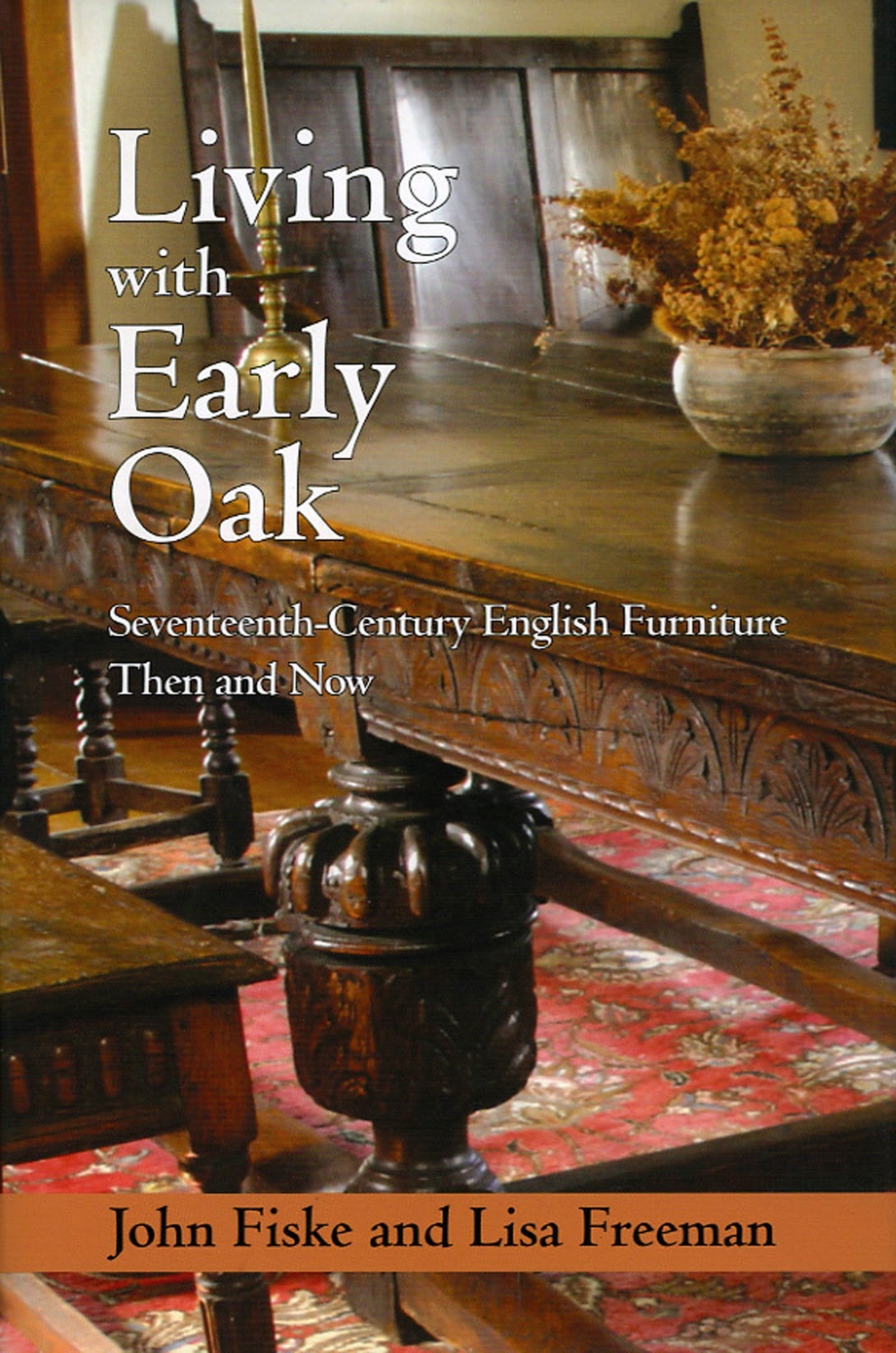Living with Early Oak: Seventeeth-Century English Furniture Then and Now pdf