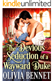 The Devious Seduction of a Wayward Duke: A Steamy Historical Regency Romance Novel
