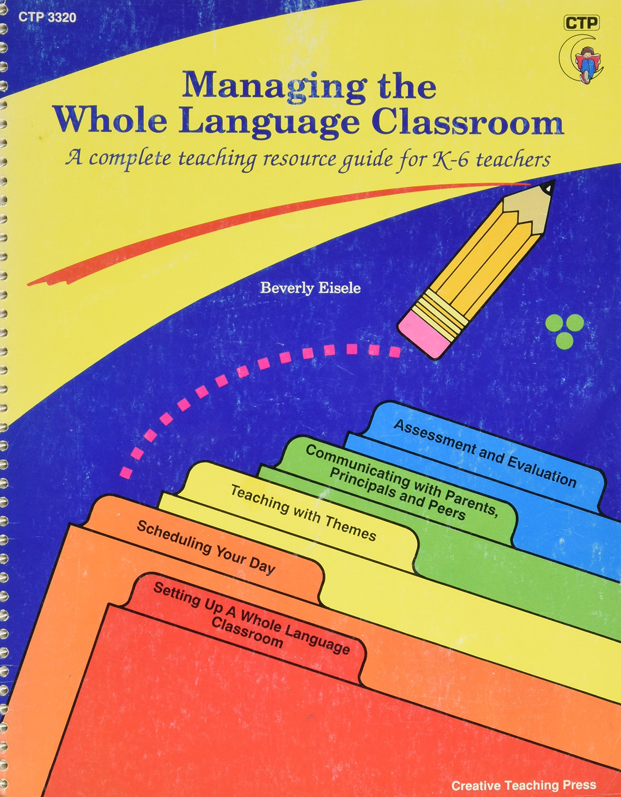 Managing the Whole Language Classroom – A Complete Teaching Resource Guide for K-6 Teachers by Creative Teaching Press