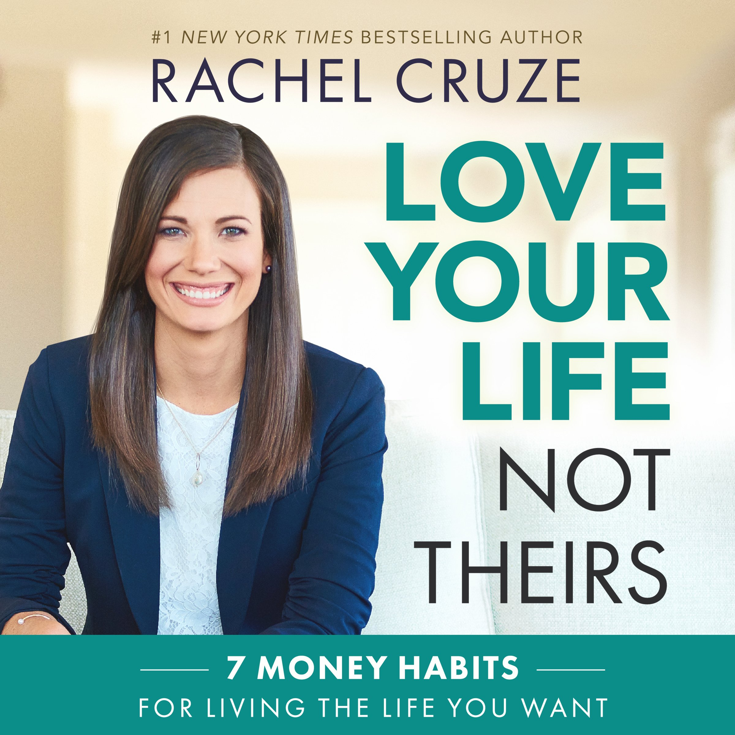 Love Your Life, Not Theirs: 7 Money Habits for Living the Life You Want