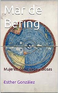 Mar de Bering: Mujeres, naturaleza y diosas (Spanish Edition)