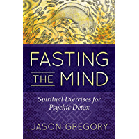 Fasting the Mind: Spiritual Exercises for Psychic Detox (English Edition)