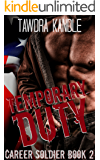 Temporary Duty: A Career Soldier Military Romance