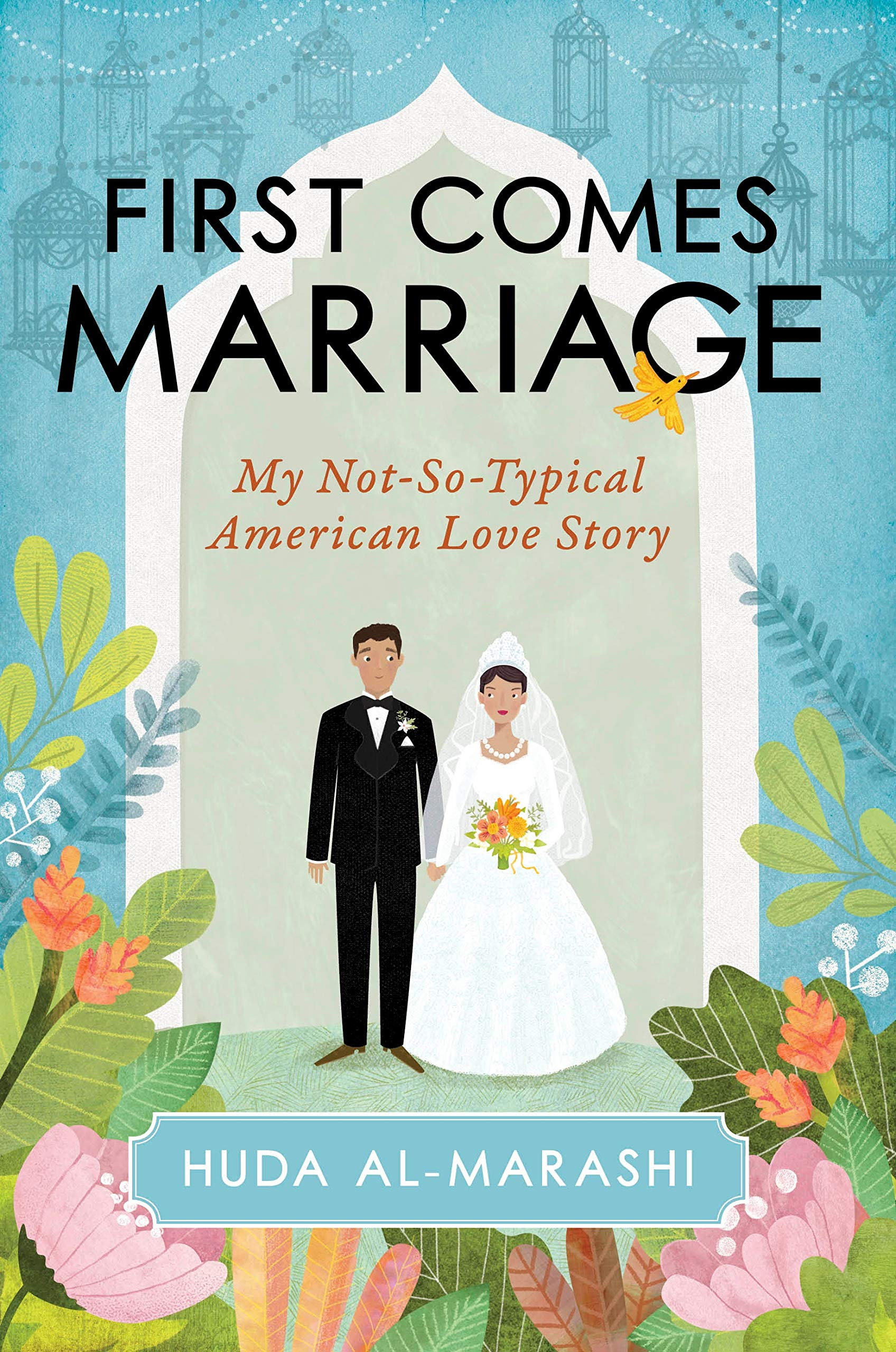 First Comes Marriage: My Not-So-Typical American Love Story: Huda Al