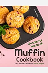 Wonderful World of Muffin Cookbook: Easy, Delicious & Hassle-Free Muffin Recipes Kindle Edition