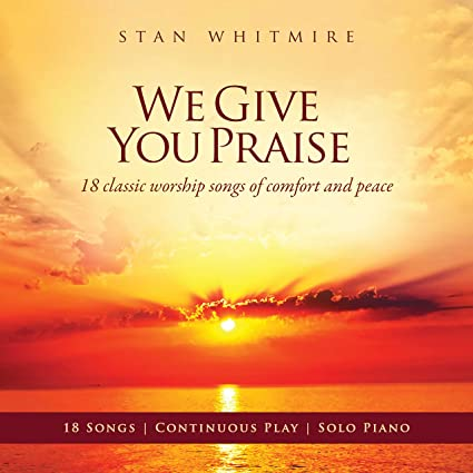 Stan Whitmire - We Give You Praise 2017