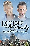 Loving our Family (Making a Family 10): MM Alpha/Omega Mpreg Romance