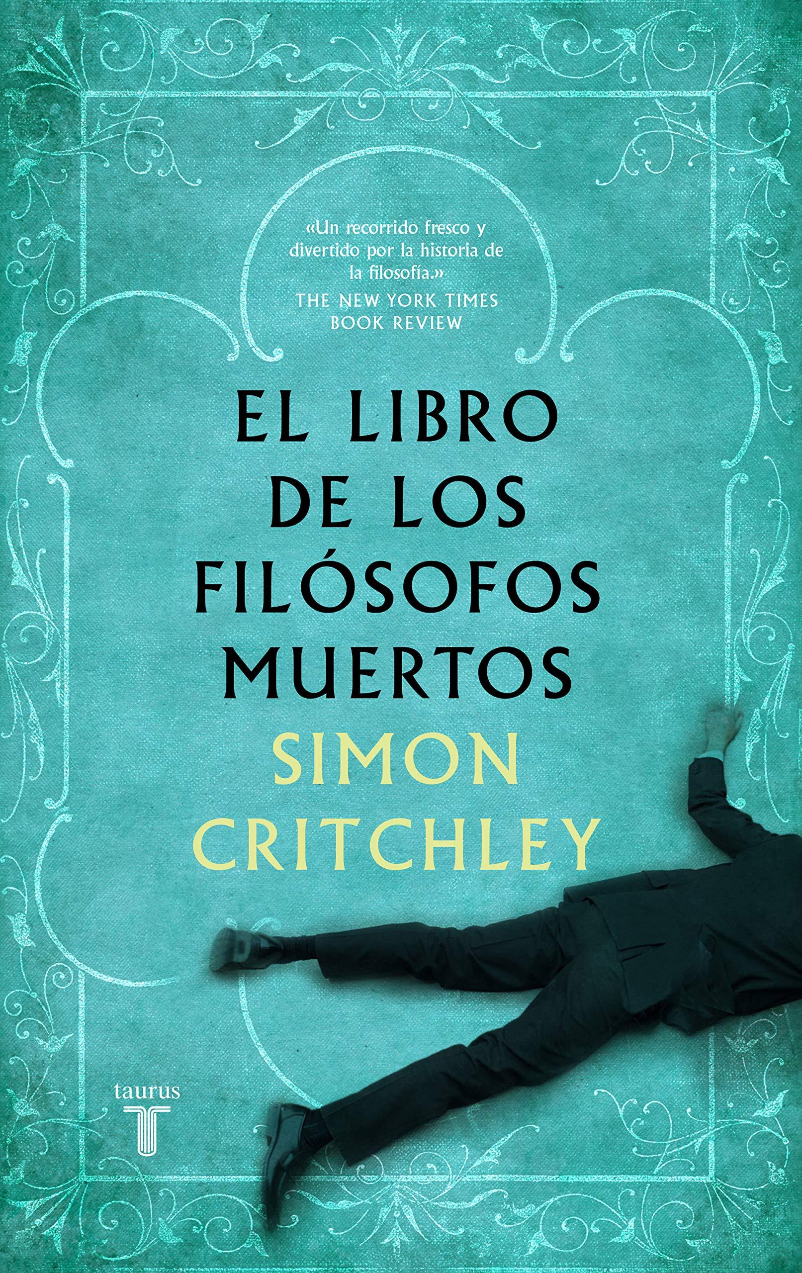 El libro de los filósofos muertos Taurus Pensamiento: Amazon.es: Simon Critchley: Libros