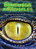 Conguise Chronicles:  The Rise of the River-Man: Mutter's Story