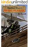 Another Stupid Apocalypse (Another Stupid Trilogy Book 3)