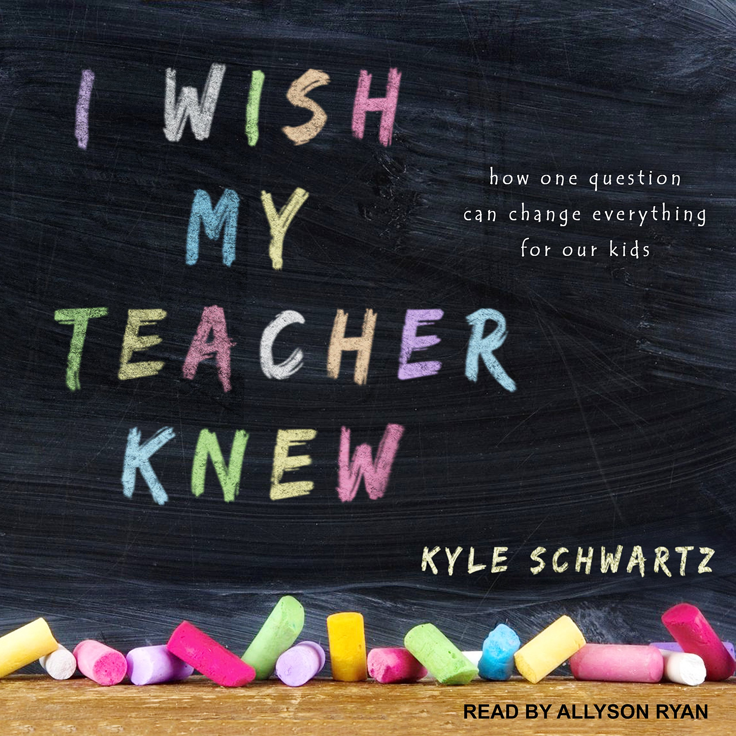 I Wish My Teacher Knew: How One Question Can Change Everything for Our Kids ebook