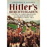 Hitler's Berchtesgaden: A Guide to Third Reich Sites