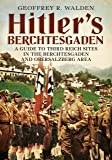 Hitler's Berchtesgaden: A Guide to Third Reich Sites in Berchtesgaden and the Obersalzberg