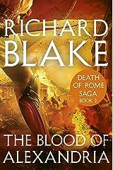 The Blood of Alexandria (Death of Rome Saga Book Three) Kindle Edition