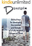 Disciple: Biblical keys for developing the mindset and lifestyle of a fully devoted follower of Christ